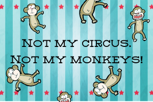 """Not my circus, not my monkeys"" quote with little monkeys falling through a circus background"